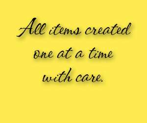 All items created one at a time with care.